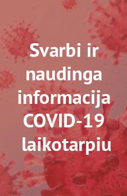 Svarbi ir naudinga informacija COVID-19 laikotarpiu